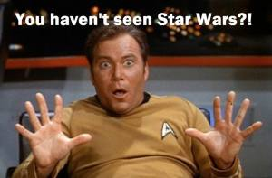 Captain Kirk, You haven't seen Star Wars?